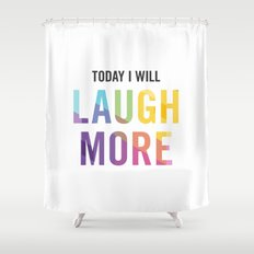 New Year's Resolution - TODAY I WILL LAUGH MORE Shower Curtain