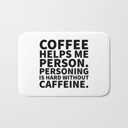 Coffee Helps Me Person Bath Mat