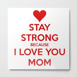 stay strong because i love you mom Metal Print