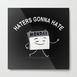 Haters gonna hate MONDAY Metal Print