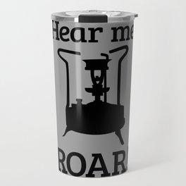 Brass Stove, HEAR ME ROAR Travel Mug