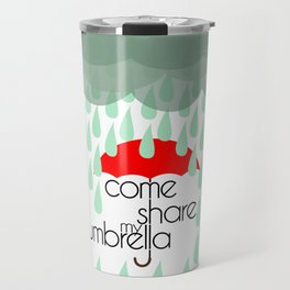 Come Share My Umbrella Travel Mug