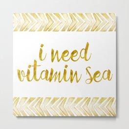 i need vitamin sea! in gold Metal Print
