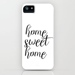 Home Sweet Home, Home Art, Home Quote iPhone Case