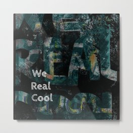we real cool Metal Print