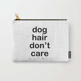 Dog Hair Don't Care Carry-All Pouch