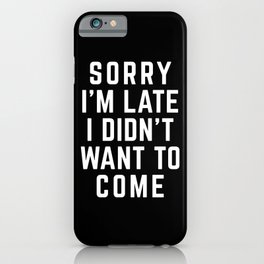 Sorry I'm Late Funny Quote iPhone Case