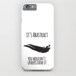 It's abstract  - you wouldn't understand it iPhone Case