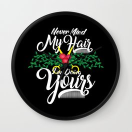 Never Mind My Hair I'm Doing Yours - Hairdresser Gift Wall Clock