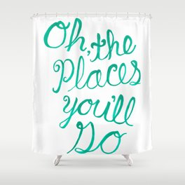 """""""Oh the Places You'll Go"""" Hand Lettering Art Shower Curtain"""