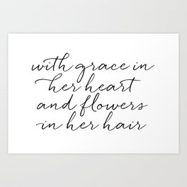 With Grace In Her Heart & Flowers In Her Hair Art Print