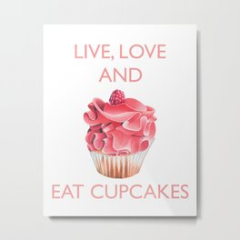 Live Love and Eat Cupcakes Metal Print