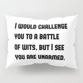 I would challenge you to a battle of wits, but I see you are unarmed. Pillow Sham