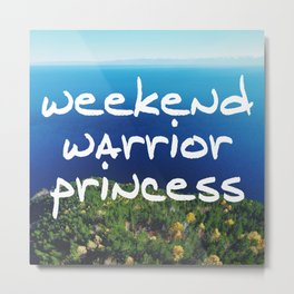 Weekend Warrior Princess Metal Print