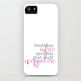 Kindness is free sprinkle that stuff everywhere iPhone Case