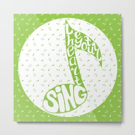 Let your heart sing Metal Print