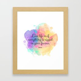 Live life as if everything is rigged in your favour. - Rumi Framed Art Print