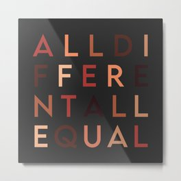 All Different All Equal  Metal Print