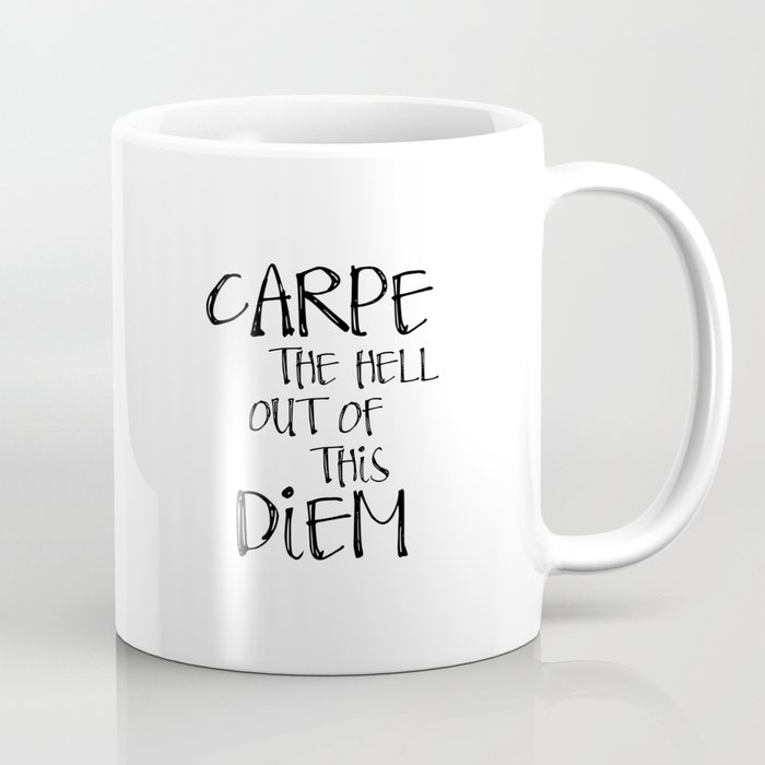 Carpe Diem Famous Quotes Seize The Day Most Sold Items Coffee Mug