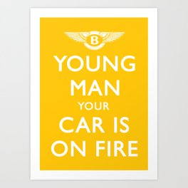 Your Car Is On Fire Art Print