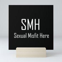 SMH Sexual Misfit Here - Typography - Witty - Sarcasm - Humor Mini Art Print