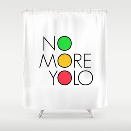 No more YOLO Shower Curtain
