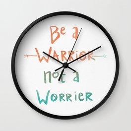 Be A Warrior, Not A Worrier Wall Clock