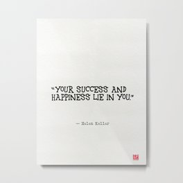 Your success and happiness lie in you. Metal Print