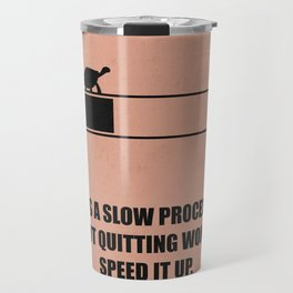 Lab No. 4 - It's A Slow Process, But Quitting Won't Speed It Up Corporate Start-up Quotes Poster Travel Mug