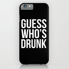 Guess Who's Drunk Funny Quote Slim Case iPhone 6s