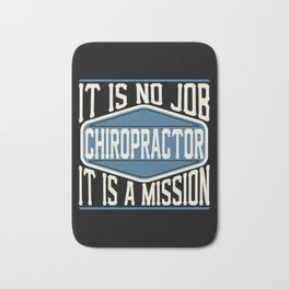 Chiropractor  - It Is No Job, It Is A Mission Bath Mat