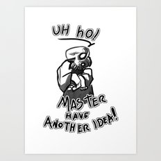 master have a idea... damn! Art Print