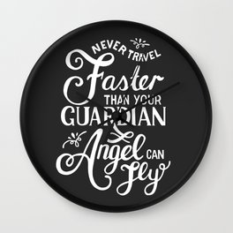 Never travel faster than your guardian angel can fly Wall Clock