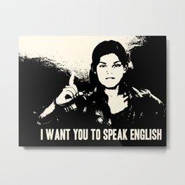 I want you to speak English Metal Print