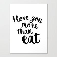 I love you more than eat Canvas Print
