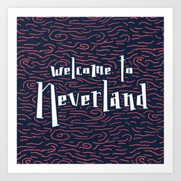 Welcome to Neverland Art Print