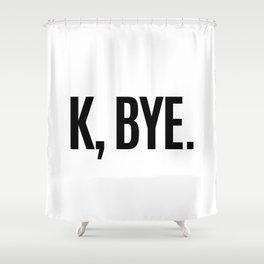 K, BYE OK BYE K BYE KBYE Shower Curtain