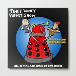 Timey Wimey Puppet Show Metal Print