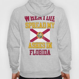 When I Die Spread My Ashes in Florida Distressed Gift Floridian Pride Design Hoody