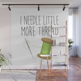 I Needle Little More Thread Wall Mural