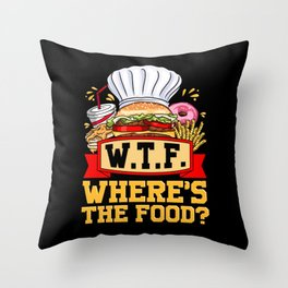 Chef Design For A Cook - WTF Where Is The Food Throw Pillow