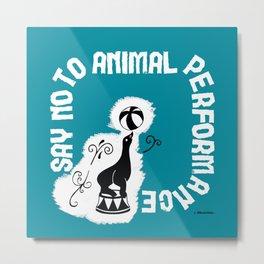 Say NO to Animal Performance - Seal Metal Print