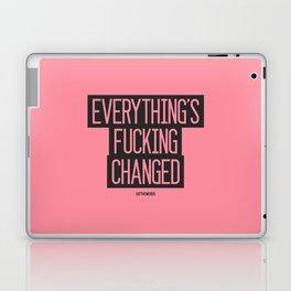 Everything's Fucking Changed Laptop & iPad Skin