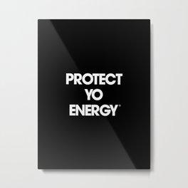 Protect Yo Energy BLK Metal Print