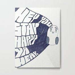 HEY YOU, STAY HAPPY. YA HEAR. Metal Print