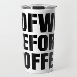 IDFWU BEFORE COFFEE Travel Mug