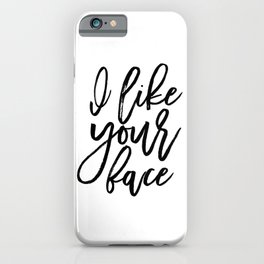 I Love Your Face, Love Quote,Love Sign,Gift For Her,Quote Printable, Wife Gift,Valentines Day iPhone Case