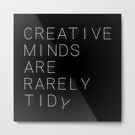 Creative Minds Are Rarely Tidy Metal Print