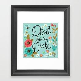 Pretty Swe*ry: Don't Be a Dick Framed Art Print