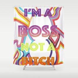 I'm a Boss Not a Bitch Shower Curtain